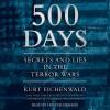500 Days: Secrets and Lies in the Terror Wars (Audio) - Kurt Eichenwald