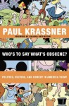Who's to Say What's Obscene?: Politics, Culture, and Comedy in America Today - Paul Krassner, Wavy Gravy, Arianna Huffington