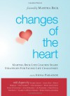 Changes of the Heart: Martha Beck Life Coaches Share Strategies for Facing Life Challenges - Martha N. Beck, Amy Johnson, Jo Pillmore, Anna Paradox, Polly O'Connor, Martha Beck Certified Life Coaches