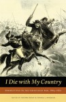 I Die With My Country: Perspectives on the Paraguayan War, 1864-1870 - Hendrik Kraay, Hendrik Kraay