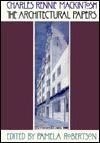 Charles Rennie Mackintosh: The Architectural Papers - Charles Rennie MacKintosh