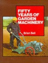 Fifty Years of Garden Machinery - Brian Bell