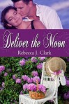 Deliver the Moon - Rebecca J. Clark