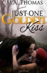 Just One Golden Kiss - M.A. Thomas