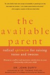 The Available Parent: Radical Optimism for Raising Teens and Tweens - John Duffy, Thomas W. Phelan