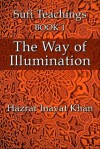 The Way of Illumination (The Sufi Teachings of Hazrat Inayat Khan) - Hazrat Inayat Khan, John Fabian