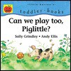 Can We Play Too, Piglittle? - Sally Grindley
