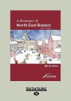 A Dictionary of North East Dialect - Bill Griffiths