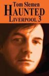 Haunted Liverpool 3 - Tom Slemen