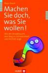 Machen Sie doch, was Sie wollen!; Wie ein Strudelwurm den Weg zu Zufriedenheit und Freiheit zeigt (German Edition) - Maja Storch