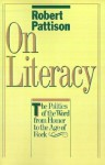 On Literacy: The Politics of the Word from Homer to the Age of Rock - Robert Pattison