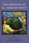 The Greening of U.S. Foreign Policy - Terry L. Anderson, Henry Miller