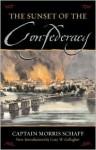 The Sunset of the Confederacy - Morris Schaff, Schaff Morris, Gary W. Gallagher