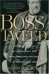 Boss Tweed: The Rise and Fall of the Corrupt Pol Who Conceived the Soul of Modern New York - Kenneth D. Ackerman