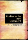 Studies in the New Testament - A.T. Robertson