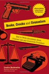 Books, Crooks and Counselors: How to Write Accurately About Criminal Law and Courtroom Procedure - Leslie Budewitz