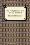 The Twilight of the Idols and the Antichrist - Friedrich Nietzsche, Thomas Common