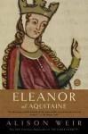 Eleanor of Aquitaine: A Life (Ballantine Reader's Circle) - Alison Weir