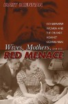 Wives, Mothers & the Red Menace - Mary Brennan