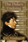 The Duke's Undoing - G.G. Vandagriff