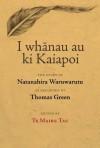 I Whanau Au KI Kaiapoi: The Story of Natanahira Waruwarutu as Recorded by Thomas Green - Te Maire Tau