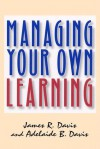 Managing Your Own Learning - James R. Davis, Adelaide B Davis