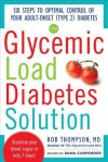 The Glycemic Load Diabetes Solution: Six Steps to Optimal Control of Your Adult-Onset (Type 2) Diabetes - Rob Thompson, Dana Carpender