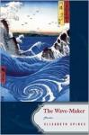 The Wave-Maker: Poems - Elizabeth Spires
