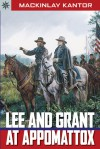 Lee and Grant at Appomattox - MacKinlay Kantor