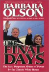 The Final Days: The Last, Desperate Abuses of Power by the Clinton White House - Barbara Olson