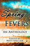 Spring Fevers - Matt Sinclair, J. Lea López, Mindy McGinnis, R.S. Mellette, Yvonne Osborne, A.M. Supinger, Cat Woods, Robb Grindstaff, MarcyKate Connolly, S.Q. Eries