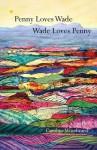 Penny Loves Wade, Wade Loves Penny - Caroline Woodward
