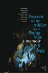 Portrait of an Addict as a Young Man: A Memoir - Bill Clegg
