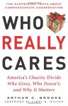 Who Really Cares: The Surprising Truth About Compasionate Conservatism Who Gives, Who Doesn't, and Why It Matters - Arthur C. Brooks, James Q. Wilson