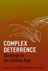 Complex Deterrence: Strategy in the Global Age - T.V. Paul, Patrick M. Morgan, James J. Wirtz