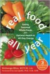 Real Food All Year: Eating Seasonal Whole Foods for Optimal Health and All-Day Energy (The New Harbinger Whole-Body Healing Series) - Nishanga Bliss, Liz Lipski