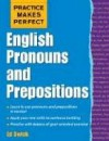 Practice Makes Perfect: English Pronouns and Prepositions - Ed Swick