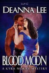Blood Moon (A Kyra Moray Mystery, #2) - Deanna Lee
