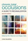 Chronic Total Occlusions: A Guide to Recanalization - Ron Waksman