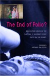 The End of Polio? : Behind the Scenes of the Campaign to Vaccinate Every Child on the Planet - Tim Brookes