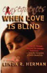 Consequences: When Love Is Blind - Linda R. Herman