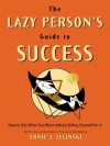 The Lazy Person's Guide to Success: How to Get What You Want Without Killing Yourself for It - Ernie J. Zelinski