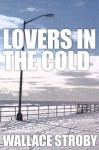 Lovers in the Cold - Wallace Stroby