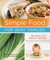 Simple Food for Busy Families: The Whole Life Nutrition Approach - Jeannette Bessinger, Tracee Yablon-Brenner