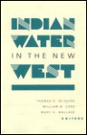 Indian Water in the New West - Thomas R. McGuire, William Berry Lord