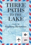 Three Paths to the Lake (Portico Paperback Series) - Ingeborg Bachmann, Mark Anderson, Mary F. Gilbert, Interlink Publishing