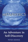 Metaphysics: An Adventure in Self-Discovery - Peter Dennis