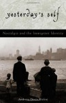 Yesterday's Self: Nostalgia and the Immigrant Identity (Philosophy and the Global Context) - Andreea Deciu Ritivoi