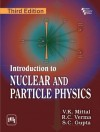 Introduction to NUCLEAR AND PARTICLE PHYSICS - V. K. MITTAL, R. C. VERMA, S.C. Gupta