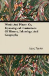 Words and Places; Or, Etymological Illustrations of History, Ethnology, and Geography - Isaac Taylor